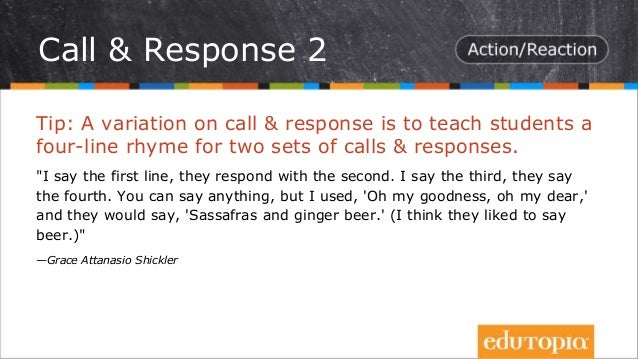 """Tip: A variation on call & response is to teach students a four-line rhyme for two sets of calls & responses. """"I say the f..."""