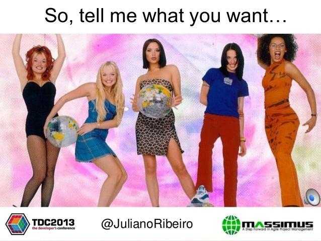 So, tell me what you want… @JulianoRibeiro