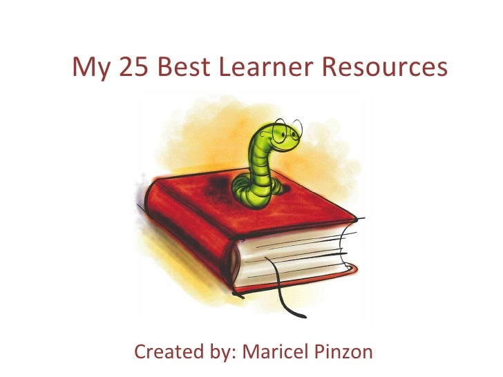 My 25 Best Learner Resources Created by: Maricel Pinzon
