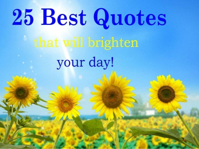 25 Best Quotes that will Brighten your day