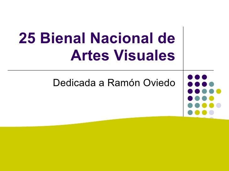 25 Bienal Nacional de Artes Visuales Dedicada a Ramón Oviedo