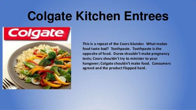 marketing strategy colgate kitchen entrees In what must be one of the most bizarre brand extensions ever, colgate decided to use its name on a range of food products called colgate's kitchen entrees.