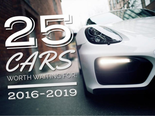 25 Cars Worth Waiting For 2016–2019