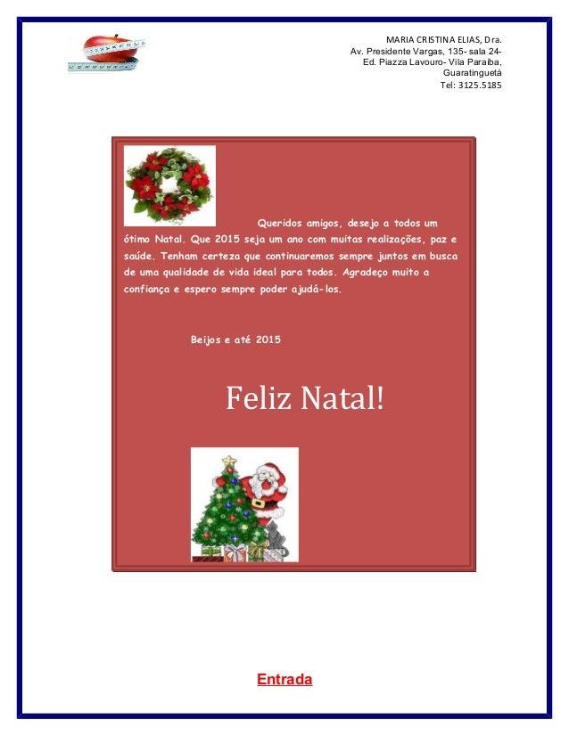 MARIA CRISTINA ELIAS, Dra. Av. Presidente Vargas, 135- sala 24- Ed. Piazza Lavouro- Vila Paraíba, Guaratinguetá Tel: 3125....