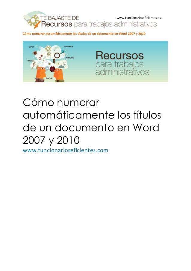 Cómo numerar automáticamente los títulos de un documento en Word 2007 y 2010 www.funcionarioseficientes.es Cómo numerar au...