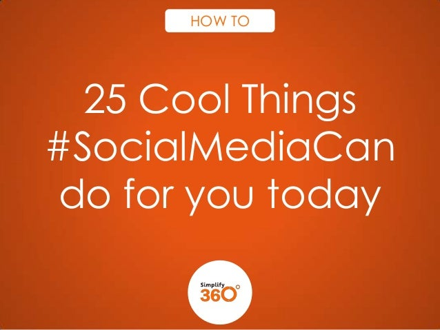 HOW TO  25 Cool Things #SocialMediaCan do for you today