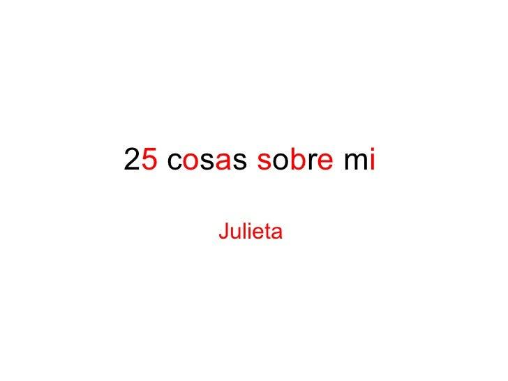 2 5  c o s a s  s o b r e  m i  Julieta