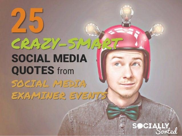 CRAZY-SMART SOCIAL MEDIA QUOTES from SOCIAL MEDIA EXAMINER EVENTS 25