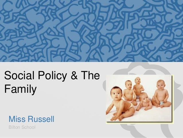 Social Policy & The Family Miss Russell Bilton School