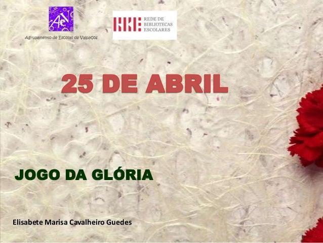 JOGO DA GLÓRIAElisabete Marisa Cavalheiro Guedes