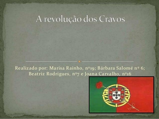 Realizado por: Marisa Rainho, nº19; Bárbara Salomé nº 6;  Beatriz Rodrigues, nº7 e Joana Carvalho, nº16