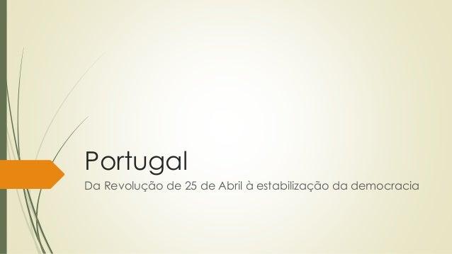 Portugal Da Revolução de 25 de Abril à estabilização da democracia