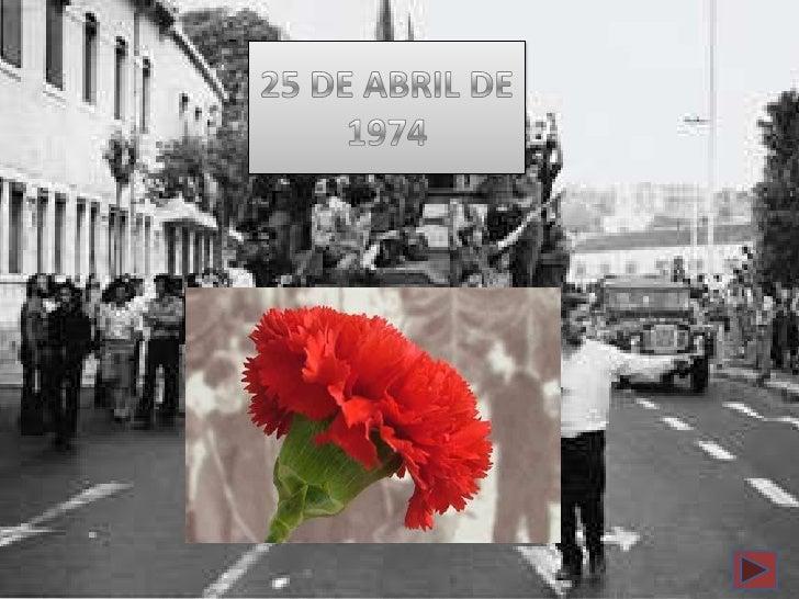 25 Abril 1974• No dia 25 Abril de 1974 aconteceu uma  revolução, a revolução dos cravos.• Esta revolução trouxe liberdade ...