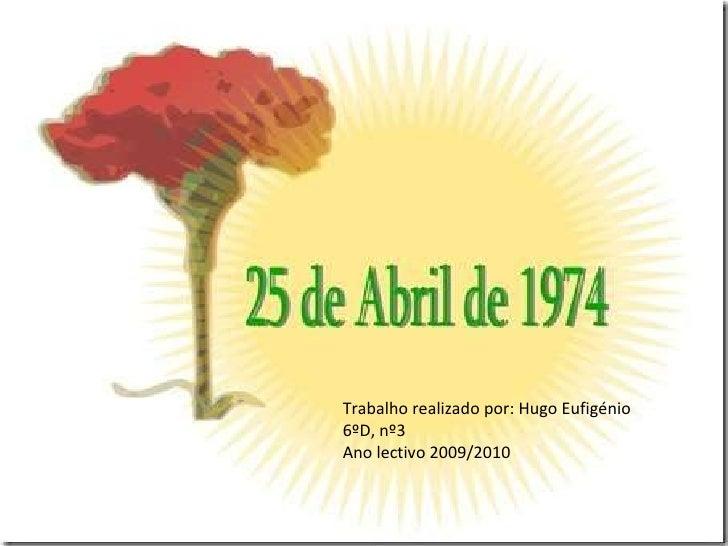 Trabalho realizado por: Hugo Eufigénio 6ºD, nº3 Ano lectivo 2009/2010