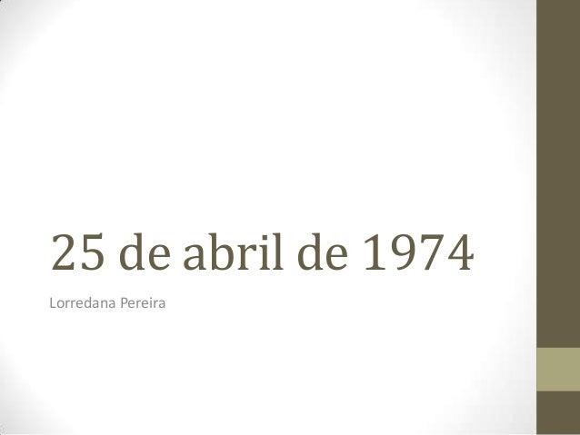 25 de abril de 1974 Lorredana Pereira