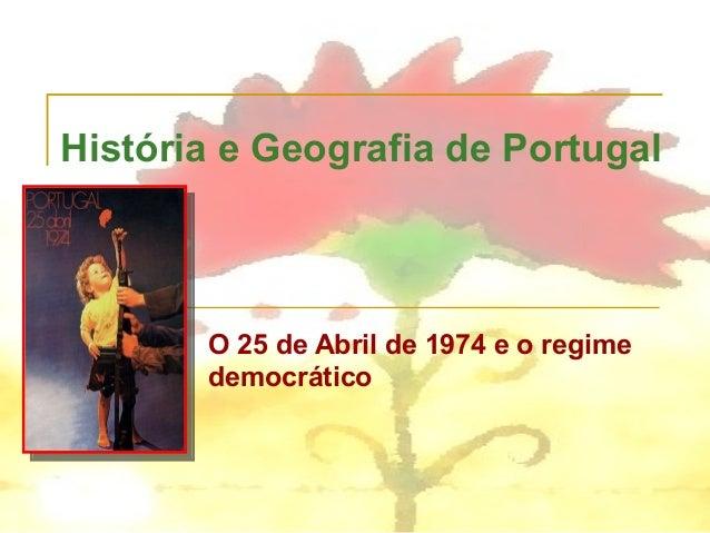 História e Geografia de Portugal O 25 de Abril de 1974 e o regime democrático
