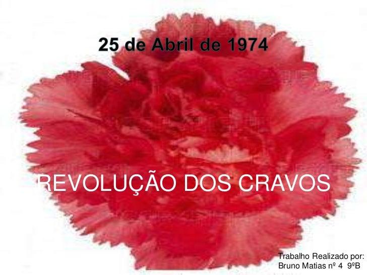 25 de Abril de 1974<br />REVOLUÇÃO DOS CRAVOS<br />                      Trabalho Realizado por:<br />                    ...