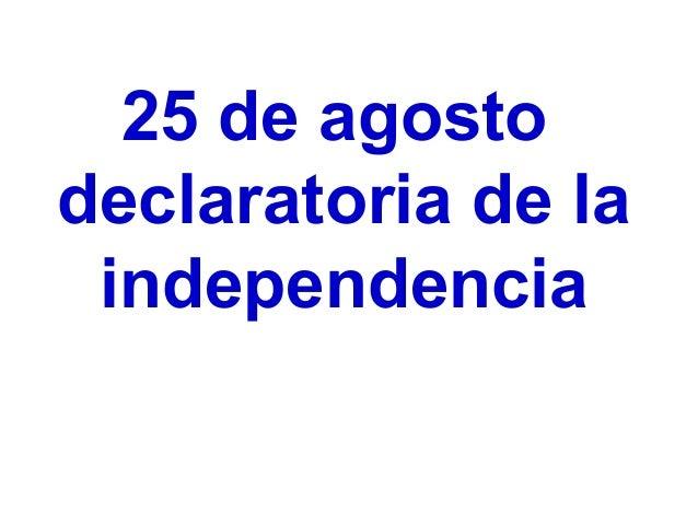 25 de agosto declaratoria de la independencia