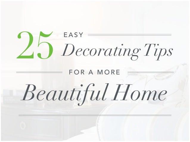 25 DecoratingTips E A S Y F O R A M O R E Beautiful Home