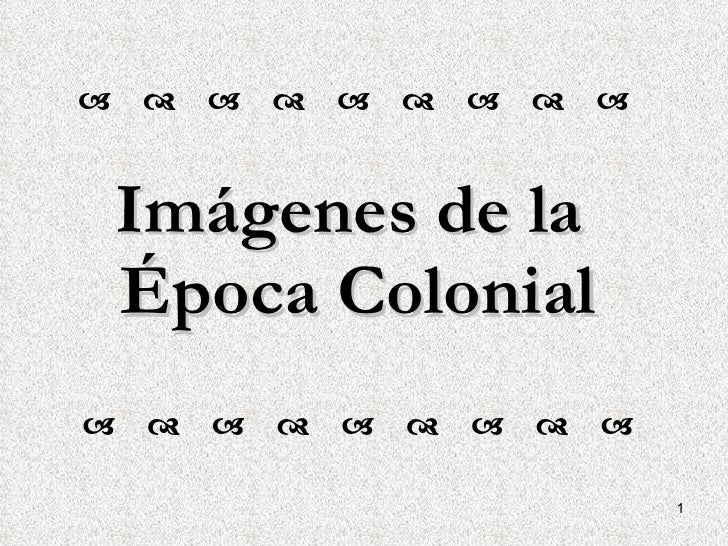 Imágenes de la  Época Colonial  