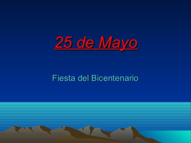 25 de Mayo25 de Mayo Fiesta del BicentenarioFiesta del Bicentenario