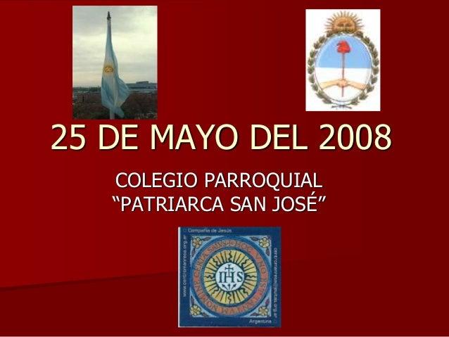 """25 DE MAYO DEL 2008 COLEGIO PARROQUIAL """"PATRIARCA SAN JOSÉ"""""""