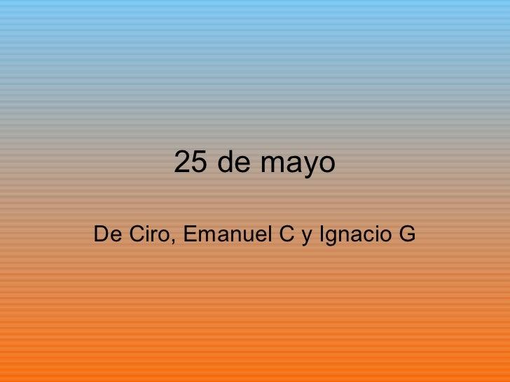 25 de mayoDe Ciro, Emanuel C y Ignacio G