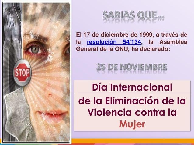 El 17 de diciembre de 1999, a través de la resolución 54/134, la Asamblea General de la ONU, ha declarado:  Día Internacio...