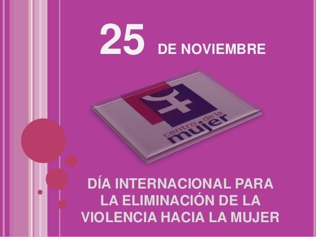 25 DE NOVIEMBRE DÍA INTERNACIONAL PARA LA ELIMINACIÓN DE LA VIOLENCIA HACIA LA MUJER
