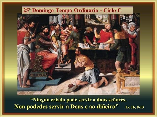 """""""""""Ningún criado pode servir a dous señores.Ningún criado pode servir a dous señores. Non podedes servir a Deus e ao diñeir..."""
