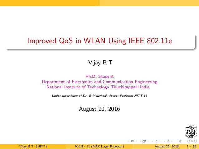 Improved QoS in WLAN Using IEEE 802.11e Vijay B T Ph.D. Student Department of Electronics and Communication Engineering Na...
