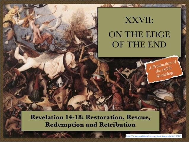 XXVII: ON THE EDGE OF THE END f tion o c Produ OG A the sk op orksh W  Revelation 14-18: Restoration, Rescue, Redemption a...