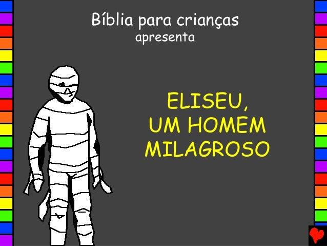 ELISEU, UM HOMEM MILAGROSO Bíblia para crianças apresenta