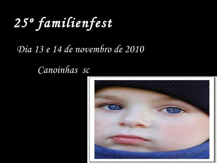 25º familienfest Dia 13 e 14 de novembro de 2010 Local: Canoinhas  sc