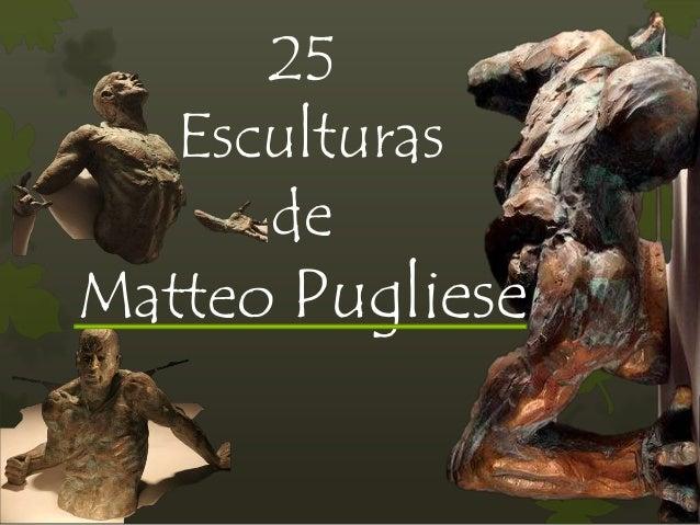 25 Esculturas de Matteo Pugliese