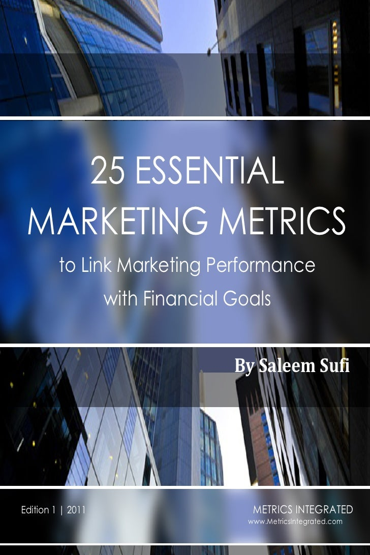 25 ESSENTIAL MARKETING METRICS         to Link Marketing Performance                   with Financial Goals               ...