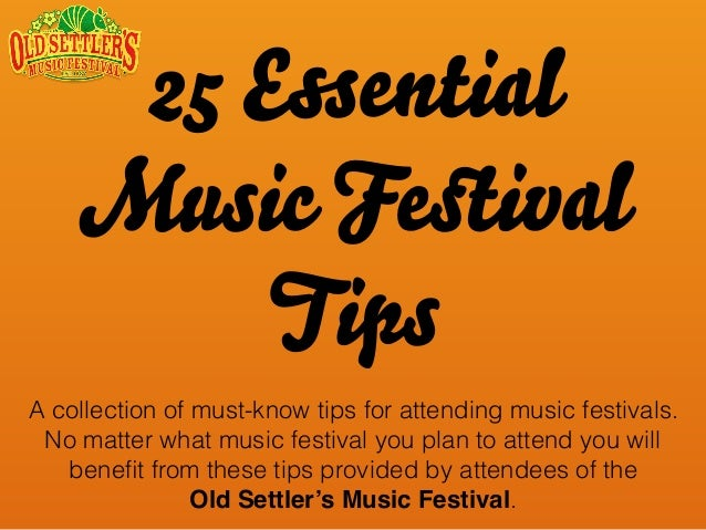 25 Essential Music Festival Tips A collection of must-know tips for attending music festivals. No matter what music festiva...