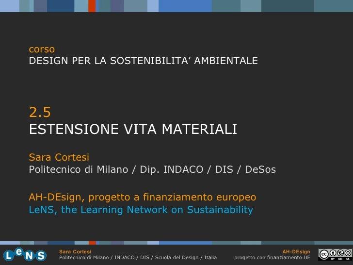 <ul><li>2.5 </li></ul><ul><li>ESTENSIONE VITA MATERIALI </li></ul><ul><li>Sara Cortesi </li></ul><ul><li>Politecnico di Mi...