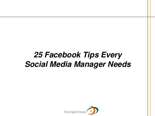 25 Facebook Tips EverySocial Media Manager Needs         The Anglum Group
