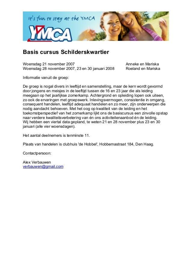 Basis cursus Schilderskwartier Woensdag 21 november 2007 Anneke en Mariska Woensdag 28 november 2007, 23 en 30 januari 200...