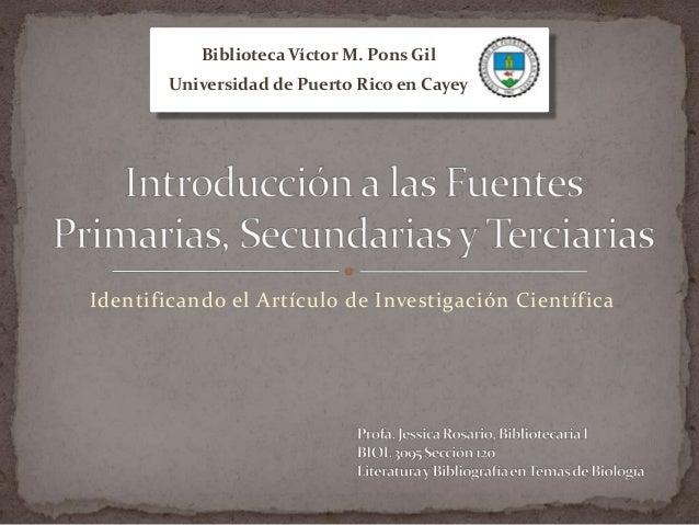 Identificando el Artículo de Investigación CientíficaBiblioteca Víctor M. Pons GilUniversidad de Puerto Rico en Cayey