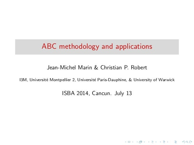ABC methodology and applications Jean-Michel Marin & Christian P. Robert I3M, Universit´e Montpellier 2, Universit´e Paris...