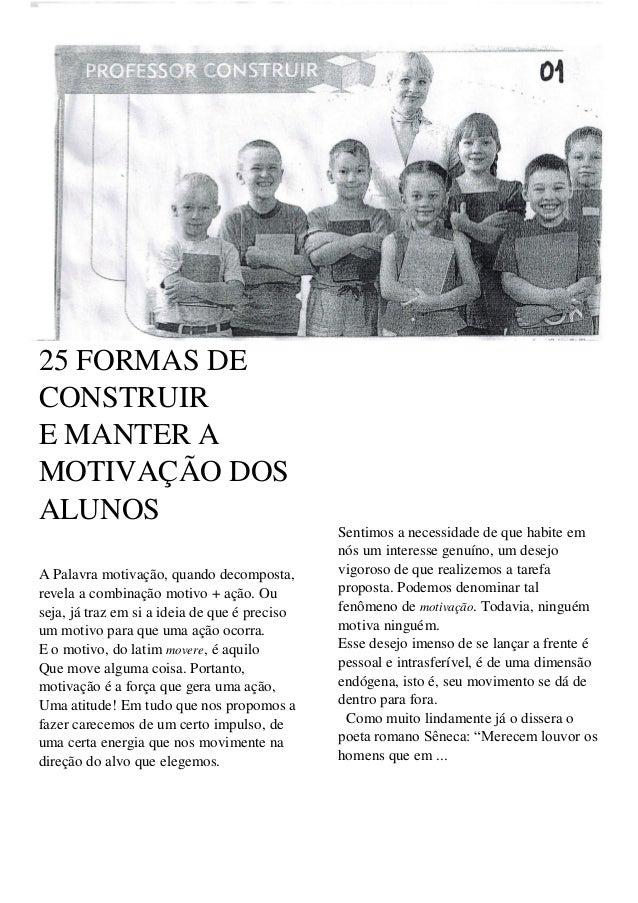 25 FORMAS DE CONSTRUIR E MANTER A MOTIVAÇÃO DOS ALUNOS A Palavra motivação, quando decomposta, revela a combinação motivo ...
