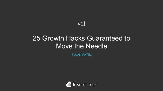 25 Growth Hacks Guaranteed to Move the Needle SUJAN PATEL