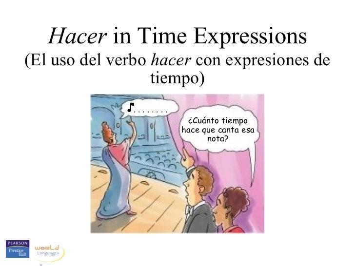 Hacer in Time Expressions(El uso del verbo hacer con expresiones de                  tiempo)              ........        ...