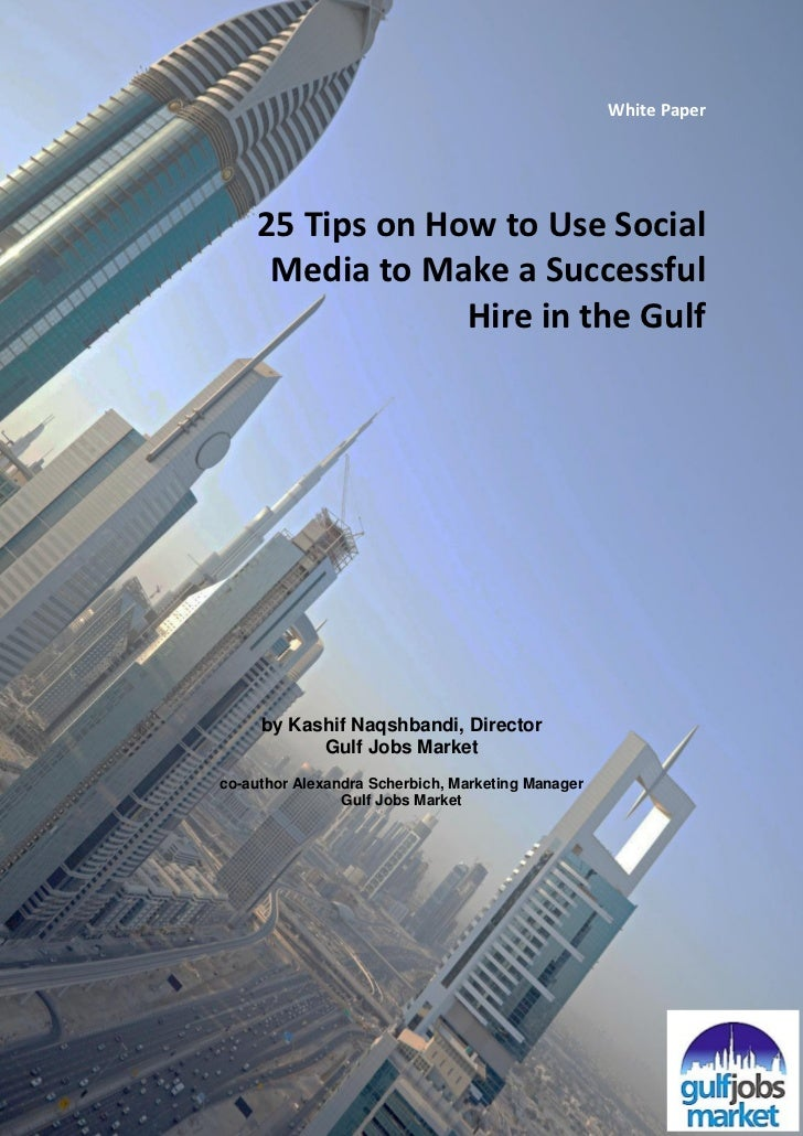 White Paper    25 Tips on How to Use Social     Media to Make a Successful                 Hire in the Gulf     by Kashif ...
