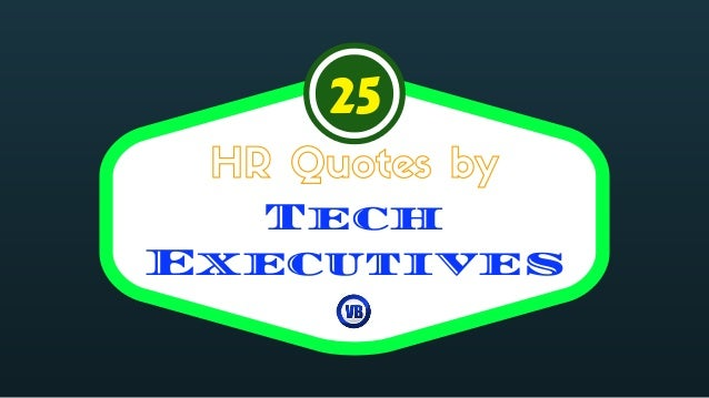 Tech Executives HR Quotes by 25