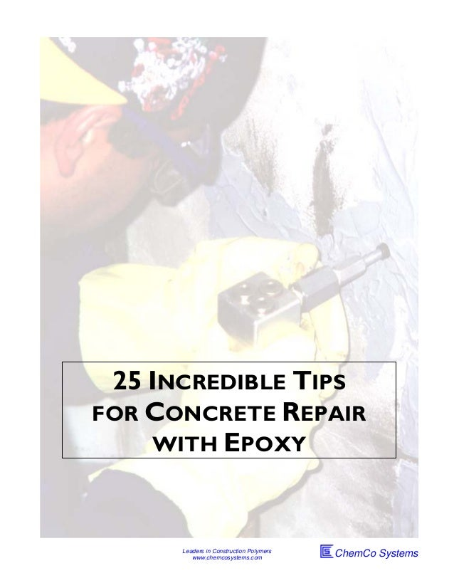 25 INCREDIBLE TIPSFOR CONCRETE REPAIR    WITH EPOXY      Leaders in Construction Polymers         www.chemcosystems.com   ...