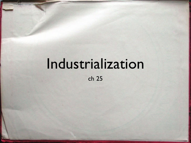 Industrialization        ch 25