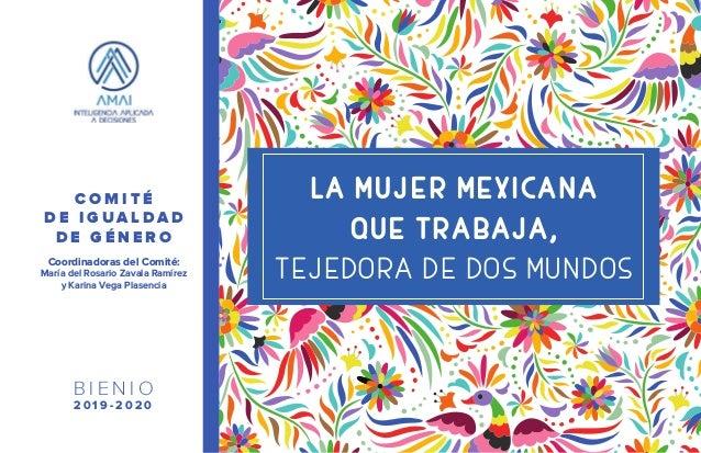 LA MUJER MEXICANA QUE TRABAJA, TEJEDORA DE DOS MUNDOS C O M I T É D E I G U A L D A D D E G É N E R O 2 0 1 9 - 2 0 2 0 B ...